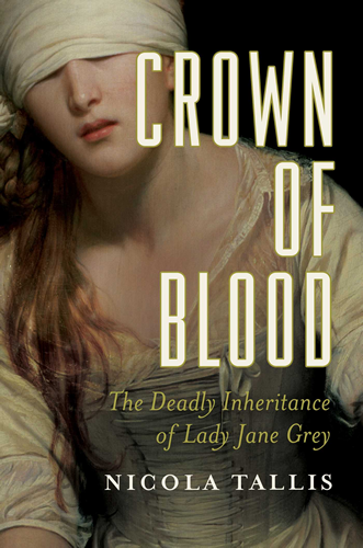 Crown of Blood - The Deadly Inheritance of Lady Jane Grey
