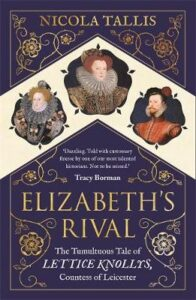 Elizabeth's Rival - The Tumultuous Tale of Lettice Knollys, Countess of Leicester